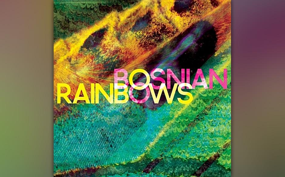 Bosnian Rainbows - dto. (28.6.)