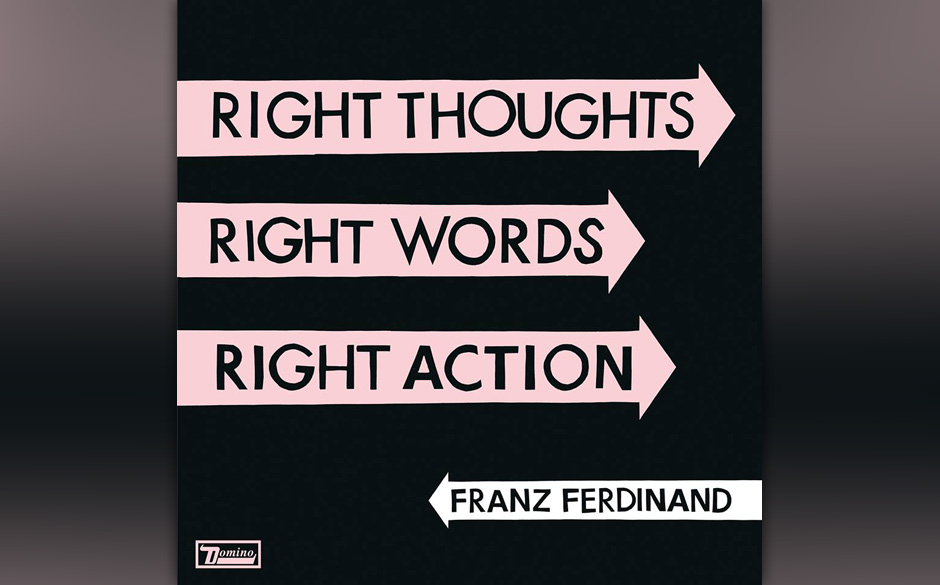 Franz Ferdinand - 'Right Thoughts, Right Words, Right Actions' (23.8.)