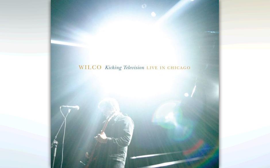 """22. Wilco - Kicking Television (2005)  Kicking Television"""" ist das Gründungsdokument der langlebigsten und brillantesten B"""