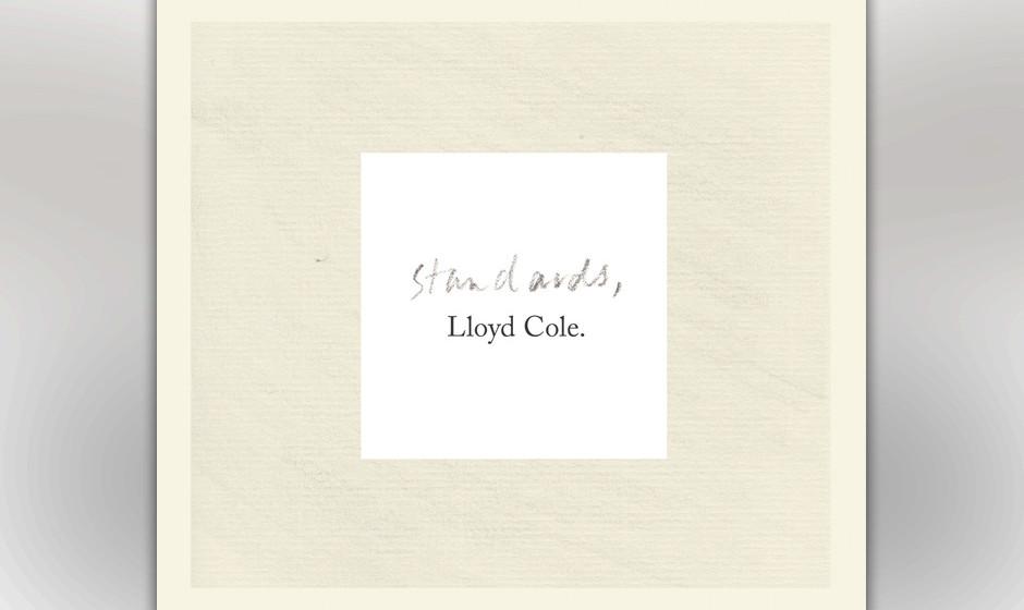 Lloyd Cole –Standards (empfohlen von Birgit Fuß, Maik Brüggemeyer, Ralf Niemczyk, Arne Willander und Sebastian Zabel).