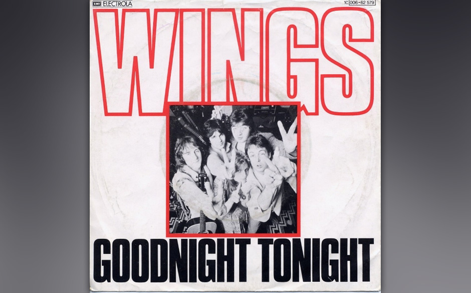 72. Goodnight Tonight (Single, 1978). Die Wings machten auf Disco, aber es sind vor allem die Flamenco-Gitarren, die einem in