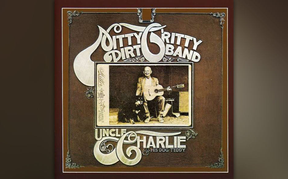 Nitty Gritty Dirt Band - Uncle Charlie & His Dog Teddy  Die Wurzeln der Nitty Gritty Dirt Band lagen eigentlich in Blues und