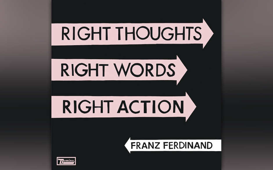 Franz Ferdinand - 'Right Thoughts, Right Words, Right Action' (23.8.)