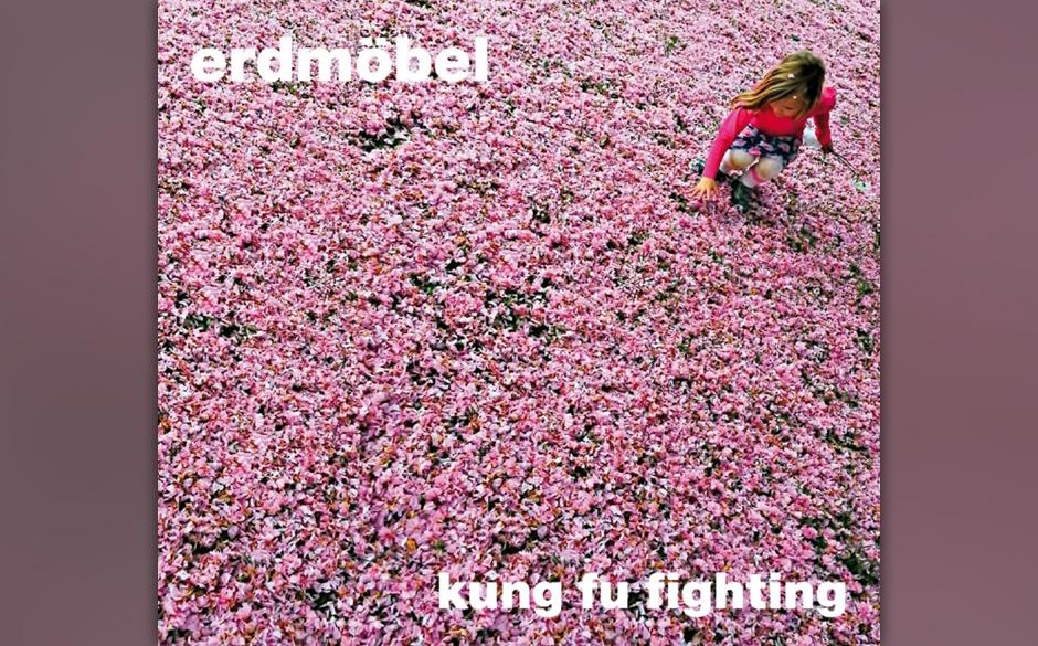 Erdmöbel - 'Kung Fu Fighting' (27.9.)