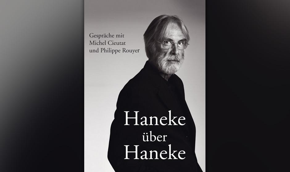 Michel Cieutat und Philippe Rouyer - 'Haneke über Haneke' (Alexander Verlag, 28 Euro)  Was sehen wir eigentlich, wenn wir di