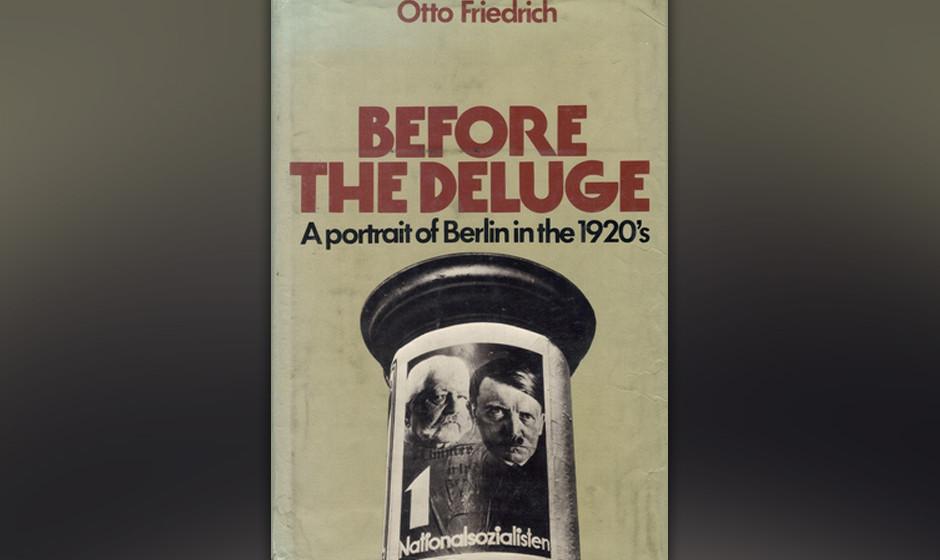 Before the Deluge: A Portrait of Berlin in the 1920s, Otto Friedrich, 1972 (dt. Weltstadt Berlin. Größe und Untergang)
