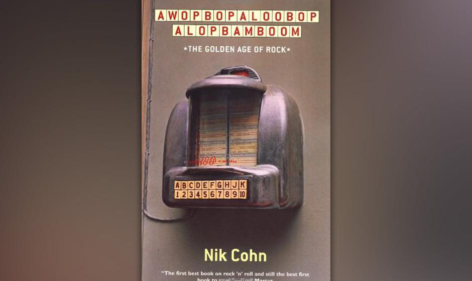 Awopbopaloobop Alopbamboom: The Golden Age of Rock, Nik Cohn, 1968 (dt. AWopBopaLooBop ALopBamBoom. Der Klassiker der Rocklit