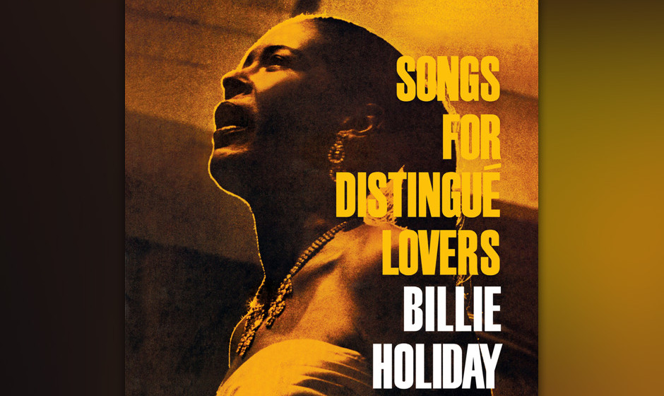 66. Billie Holiday - Songs For Distingué Lovers (1957). Stimme und Herz gebrochen, führt Lady Day durchs American Songbook.