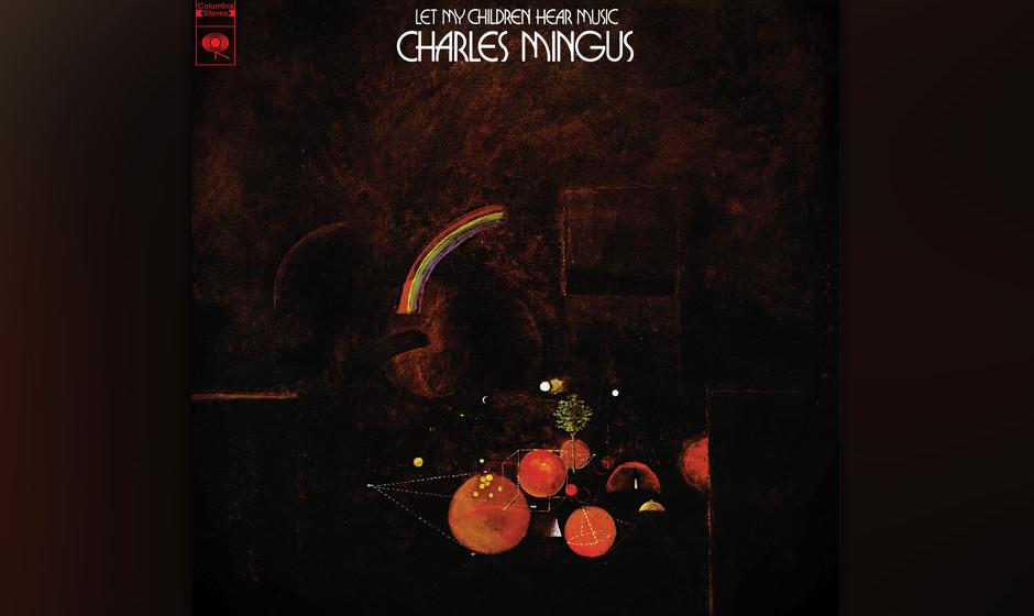 """67. Charles Mingus - Let My Children Hear Music (1972). Für Mingus war diese ambitionierte Suite schlicht """"the best album"""