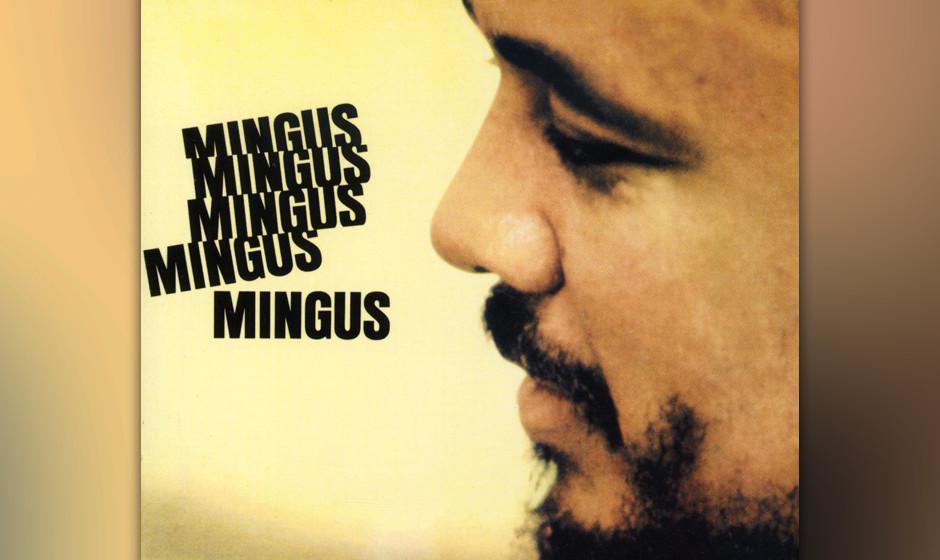 80. Charles Mingus - Mingus, Mingus Mingus, Mingus, Mingus (1964). Inspirierte, neu arrangierte Versionen einige seiner grö�