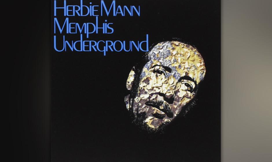 86. Herbie Mann - Memphis Underground (1969). Der Flötist geht nach Memphis und spielt mit der Muscle Shoals Rhythm Section.