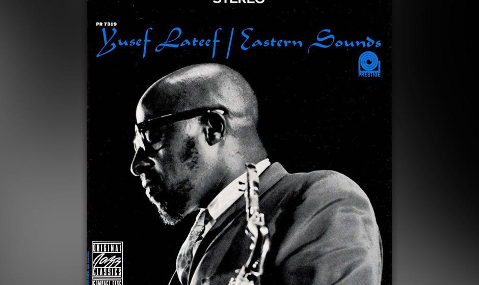 50. Yusef Lateef - Eastern Sounds (1961). Er kam vom Hard Bop, und sein Klang war seelenvoller als der anderer Saxofonisten �