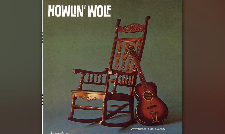 """238. Howlin' Wolf: Howlin' Wolf 1962. Mit den sexuell unzweideutigen Songs von Willie Dixon – darunter """"Shake For Me�"""