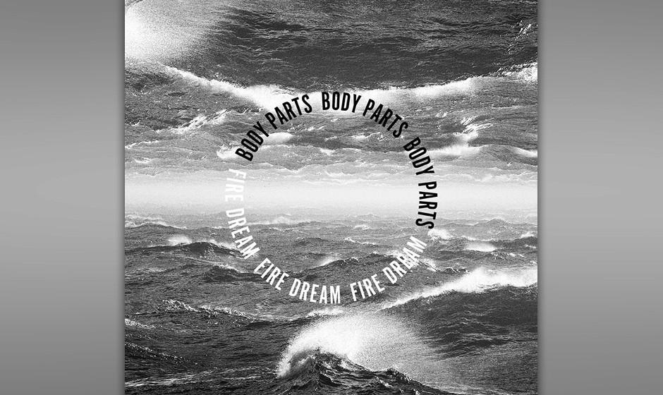 Fire Dream - 'Body Parts'. Eine bemerkenswerte, experimentelle Pop-Platte haben Fire Dream gemacht und somit ein mehr als geg