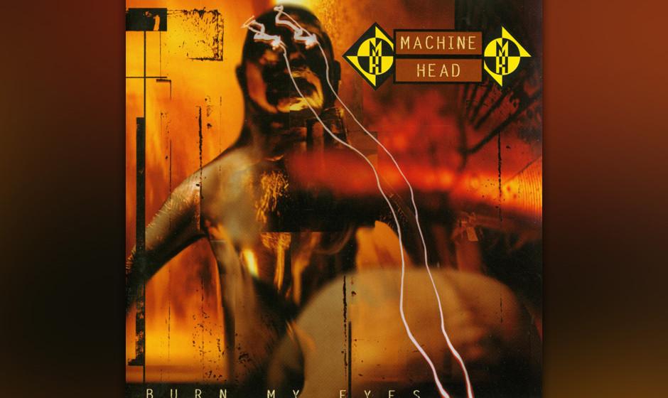 19. Machine Head: 'Burn My Eyes' (1994) Eins der Alben, die den Thrash mit voller Wucht in die 90er-Jahre hinüber retteten.