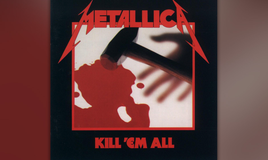 "51. Metallica: 'Kill 'Em All' (1983) ""Bang that head that doesn't bang"", steht auf dem Backcover, und den recht unvorte"