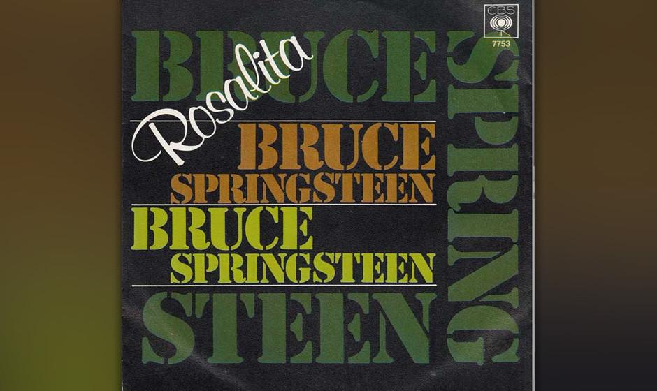44. 'Rosalita' (1973)  Berühmt durch die ekstatischen Live-Versionen und viele Jahre ein Standard bei Konzerten. Die kürzer