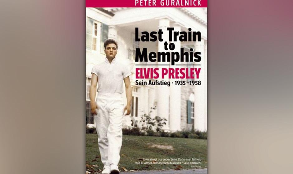 Peter Guralnick - 'Last Train To Memphis: Elvis Presley - Sein Aufstieg 1935-1958'