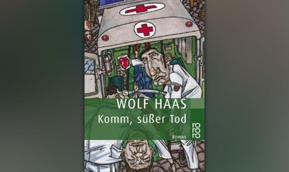 """10. Wolf Haas: """"Komm süßer Tod"""" (Rowohlt 1998) Brenner in Wien, wo Sanitäter wissen: Wer Leben retten will, muss mitun"""