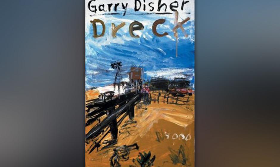 """14. Gary Disher: """"Dreck"""" (2000)  Rohstoffboom im Outback. Einbrecherkönig Wyatt auf Beutezug. Harte Zeiten für einsame"""