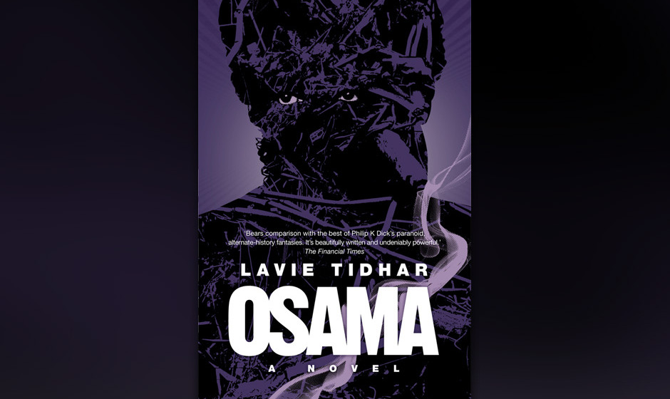 "15. Lavie Tidhar: ""Osama"" (2013) Osama bin Laden als Pulp-Fiction-Held. Raymond Chandler meets William S. Burroughs."