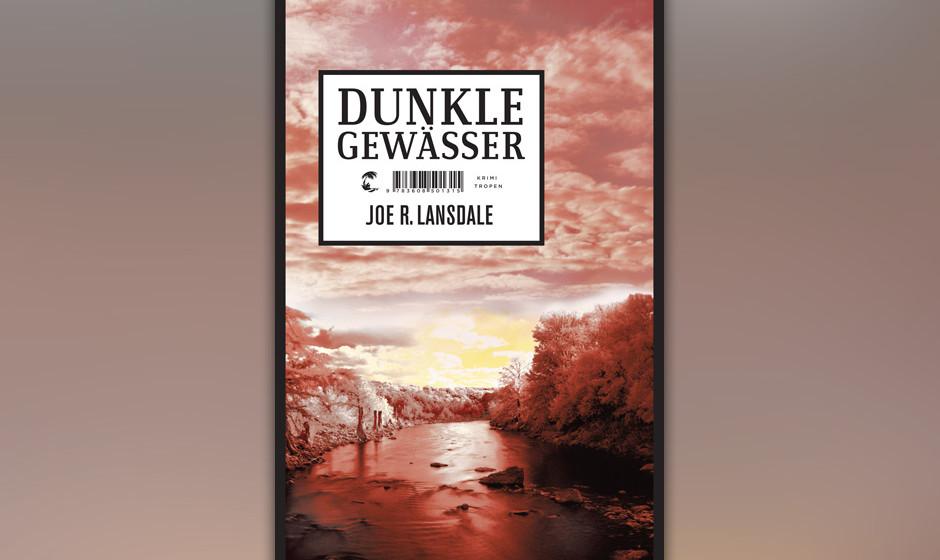 """17. Joe R. Landsdale: """"Dunkle Gewässer"""" (2013) Fluss ohne Wiederkehr. Huck Finn ist ein Mädchen aus Texas. Sentimental"""