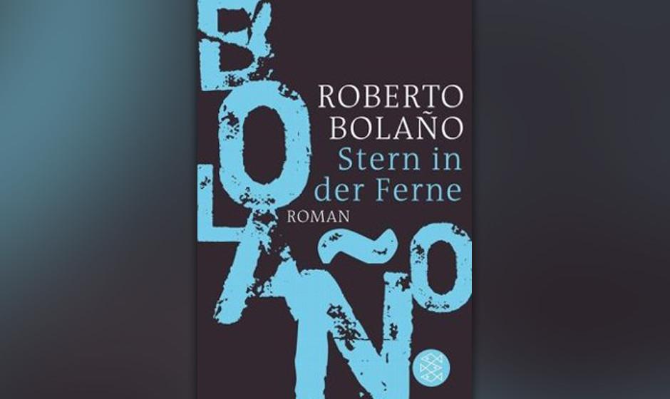 """1. Roberto Bolaño: """"Stern in der Ferne"""" (2000) Bolaños an Thompson geschulter Meta-Thriller. Foltern als Konzeptkunst."""