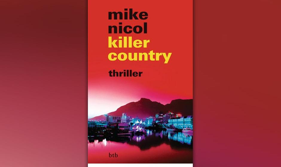 """5. Mike Nicol: """"Killer Country"""" (2014) Teil II von Nicols grandioser ANC-Trilogie. Der Regenbogentraum ist verblasst, Sü"""