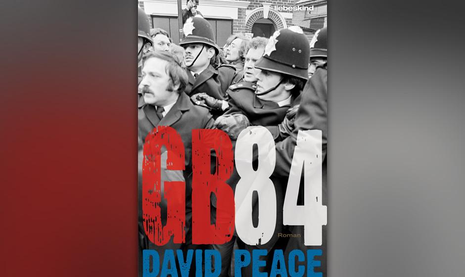"6. David Peace: ""GB84"" (2005) Der legendäre Bergarbeiterstreik als Polit-Thriller. Cops vs. Miners. Klassenkampf als sch"