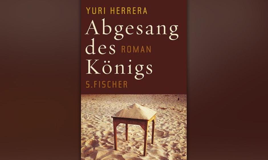 "7. Yuri Herrera: ""Abgesang des Königs"" (2011) Götterdämmerung am Hof des Drogenbarons. Der Mariachi spielt zum Totenta"