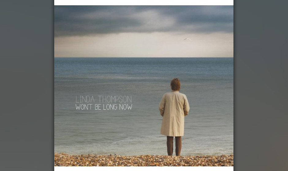 Linda Thompson - 'Won't Be Long Now'