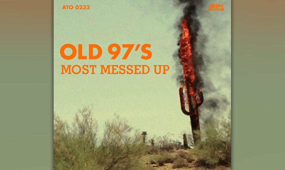 Old 97's, 'Most Messed Up': 2 Sterne. Der Kaktus auf dem Cover lodert, der countryfizierte Punkabilly der Texaner brennt jedo