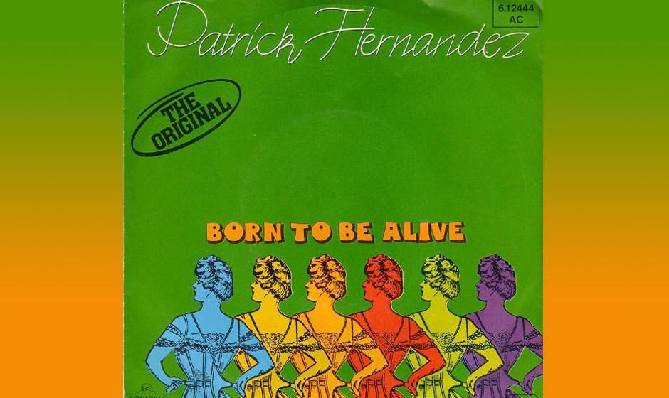 Patrick Hernandez – Born To Be Alive (1979) Fünf Wochen Nummer 1 in Deutschland. Ansonsten kann sich Hernandez damit trös