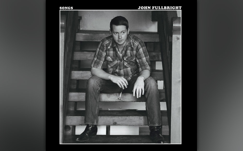 14. John Fullbright - 'Songs'  Wie oft liest man etwas über 'klassisches Songwriting' und ist dann doch enttäuscht, weil ma