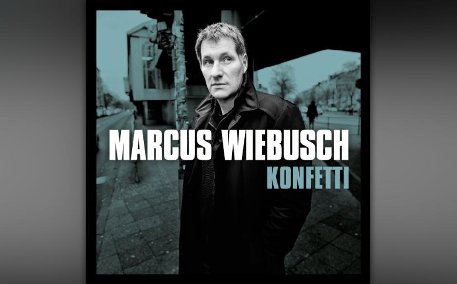 24. Marcus Wiebusch - 'Konfetti' Wenn die Band unbedingt Pause machen will, sucht sich der Sänger halt eine andere Beschäft