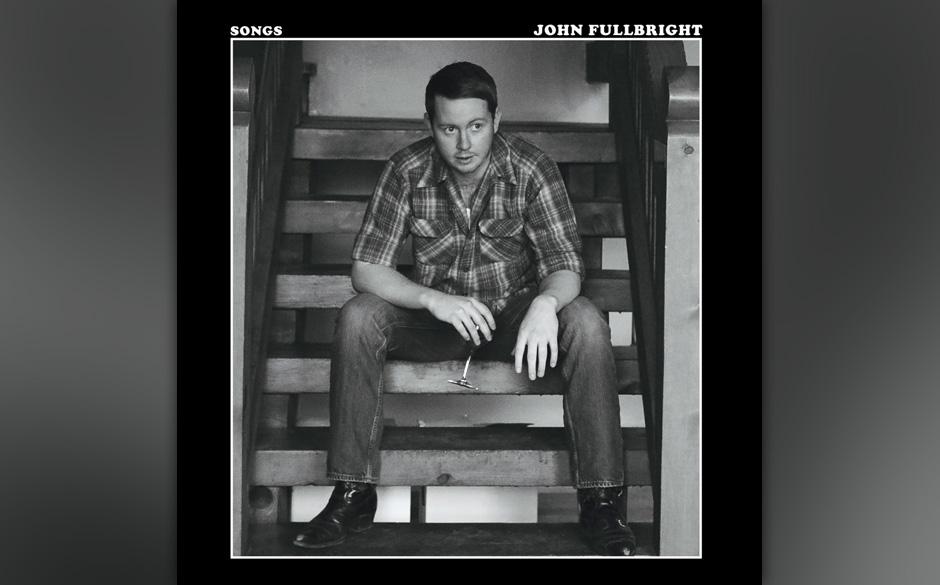 9. John Fullbright - 'Songs'  Wie oft liest man etwas über 'klassisches Songwriting' und ist dann doch enttäuscht, weil man