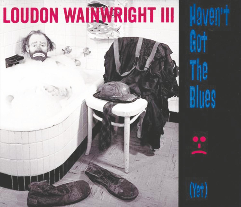 "7. Loudon Wainwright III – ""Haven't Got The Blues ..."""