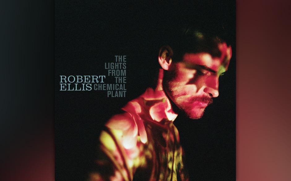 10. Robert Ellis: 'The Lights From The Chemical Plant'. Nach seinem Debüt zog Robert Ellis 2012 von Houston nach Nashville,