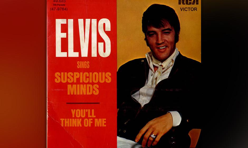 """10. Suspicious Minds, 1969.  Die ersten Zeilen sind so legendär wie unvergesslich: """"We're caught in a trap/ I can't wa"""