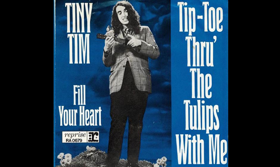 Tiny Tim – Tip Toe Thru' The Tulips With Me (1968) Vielleicht ist Tiny Tim heute für mehr als nur einen Song bekannt. Ab
