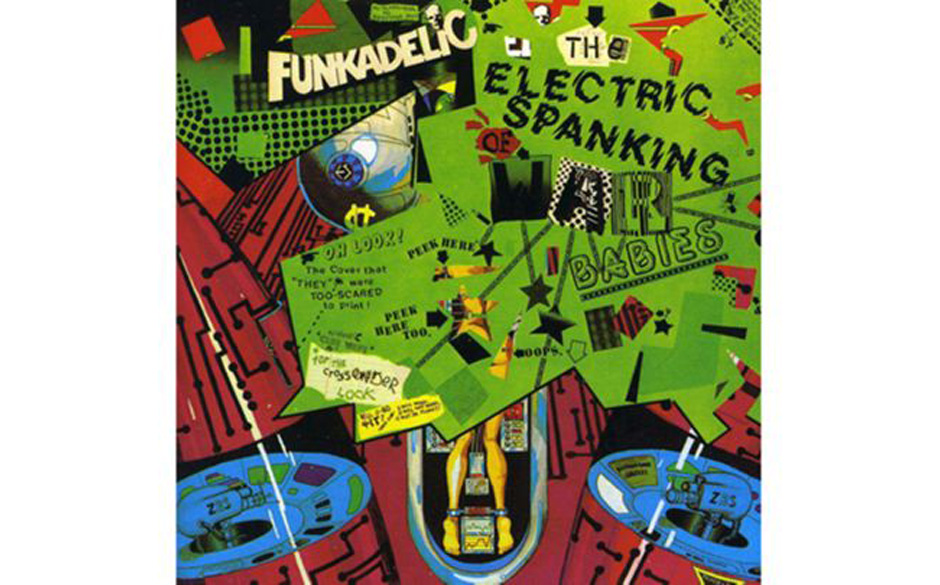 Funkadelic, 'The Electric Spanking of War Babies' (1981).  'OH LOOK! The cover that 'THEY' were TOO SCARED to print!', heißt