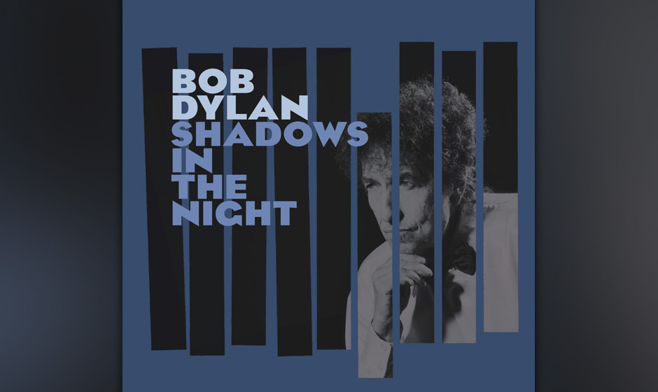 No. 6: Bob Dylan - Shadows In The Night