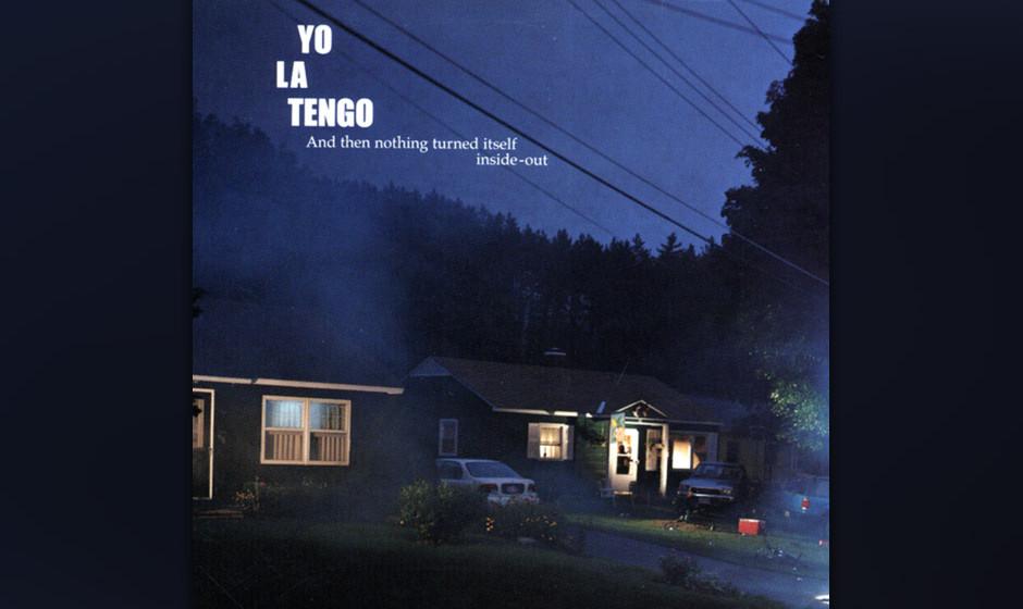 77. Yo La Tengo, 'And Then Nothing Turned Itself Inside Out'  Auf ihrem intimsten, aber auch lärmreichsten Album gelang dem