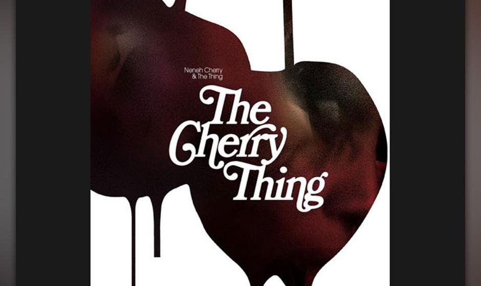 10. Neneh Cherry & The Thing - 'The Cherry Thing' Neneh Cherry kennt man natürlich vor allem für clubfreundliche,  irgendwi