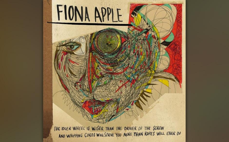 16. Fiona Apple - 'The Idler Wheel Is Wiser...' Alle paar Jahre taucht Fiona Apple auf und veröffentlicht ein Album, gibt ka