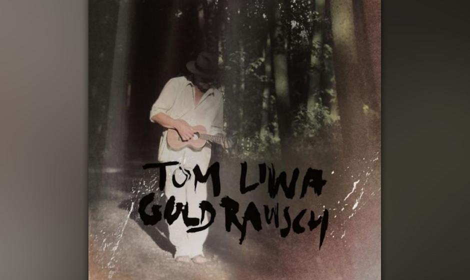 17. Tom Liwa - 'Goldrausch' Er sitzt auf einer Mauer, lässt die Dinge entstehen, und dann lässt er sie sein: Tom Liwa, der
