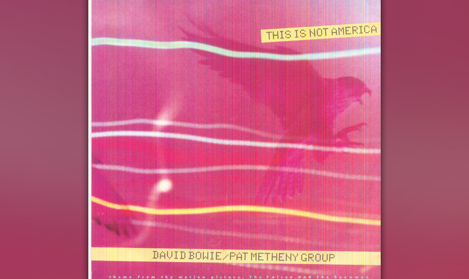 53. David Bowie /Pat Metheny Group: 'This Is Not America'.   Der Song aus dem erfolglosen Film 'The Falcon And The Snowman' w