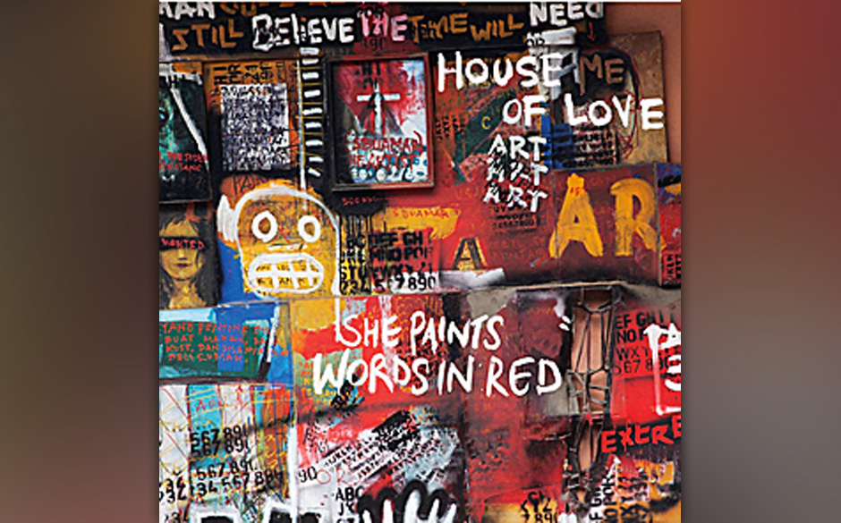 The House Of Love -  She Paints Words in Red (28.3.)