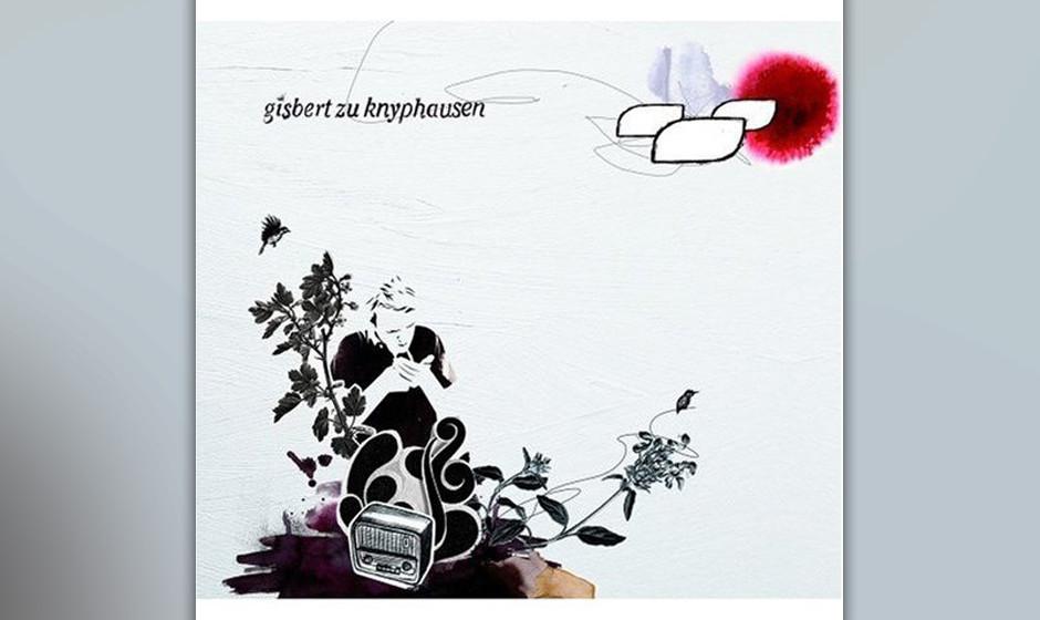 38. Gisbert zu Knyphausen: Gisbert zu Knyphausen (2008). Der Mann mit dem schwurbeligen Namen hastet auf seinem ersten Album