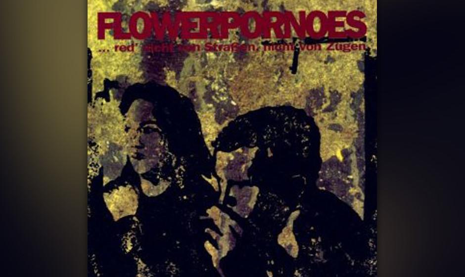 32. Flowerpornoes: '... red' nicht von Straßen, nicht von Zügen' (1994). Songwriter Tom Liwa nahm der deutschen Sprache a
